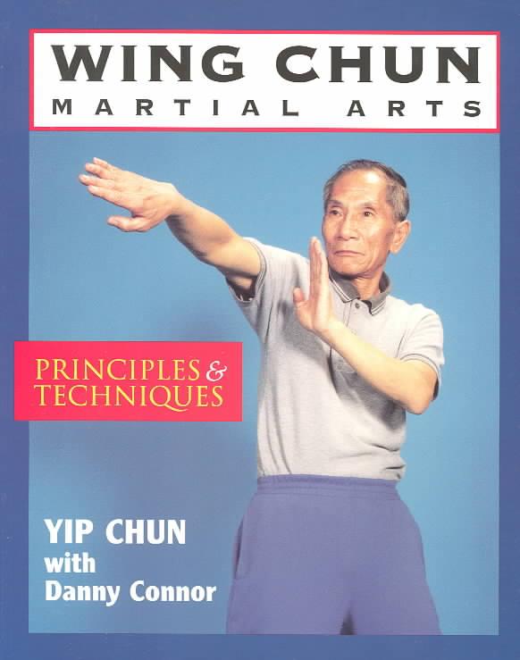 Wing Chun Martial Arts By Chun, Yip/ Connor, Danny