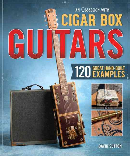 An Obsession With Cigar Box Guitars By Sutton, David